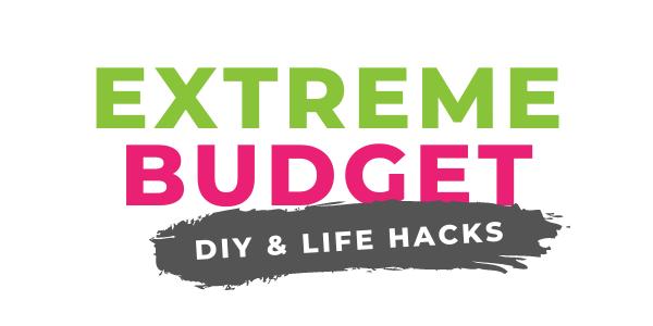 Extreme Budget DIY & Life Hacks